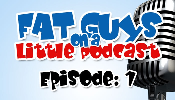 Fat Guys On A little Podcast Episode 1